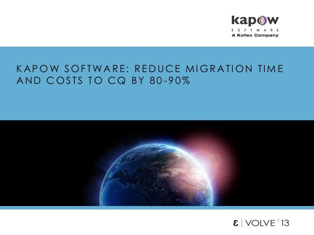 KAPOW SOFTWARE: REDUCE MIGRATION TIME AND COSTS TO CQ BY 80-90%