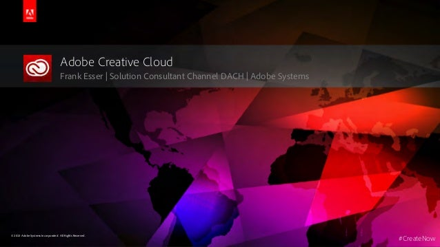 Adobe Creative Cloud Frank Esser | Solution Consultant Channel DACH | Adobe Systems  © 2013 Adobe Systems Incorporated. Al...