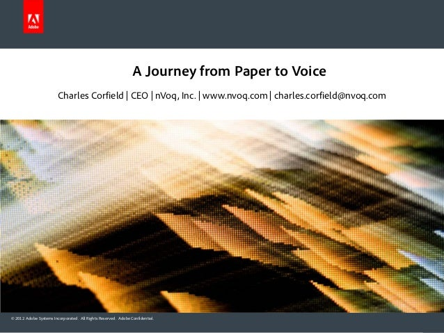 © 2012 Adobe Systems Incorporated. All Rights Reserved. Adobe Confidential.A Journey from Paper to VoiceCharles Corfield |...