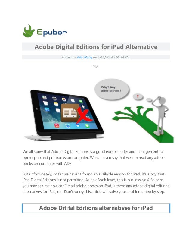 Adobe Digital Editions for iPad Alternative Posted by Ada Wang on 5/16/2014 5:55:34 PM. We all konw that Adobe Digital Edi...