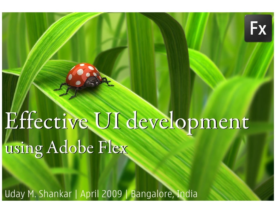 Effective UI development using Adobe Flex  Uday M. Shankar | April 2009 | Bangalore, India