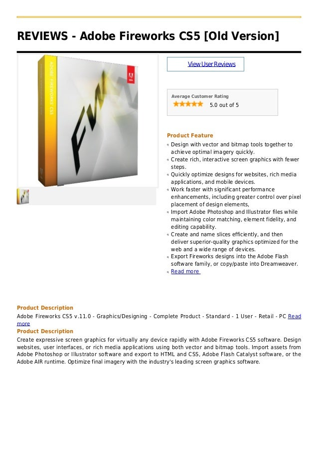 REVIEWS - Adobe Fireworks CS5 [Old Version]ViewUserReviewsAverage Customer Rating5.0 out of 5Product FeatureDesign with ve...