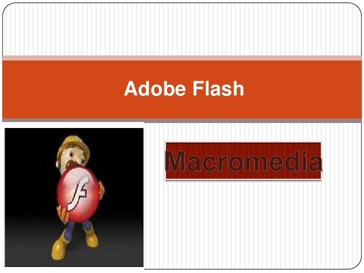 Adobe Flash<br />Macromedia<br />