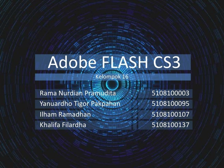 Adobe FLASH CS3<br />Kelompok 16<br />Rama Nurdian Pramudita5108100003<br />Yanuardho Tigor Pakpahan5108100095<br />Il...