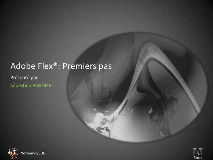 Adobe Flex®: Premiers pas<br />Présenté par<br />Sébastien PANNIER<br />