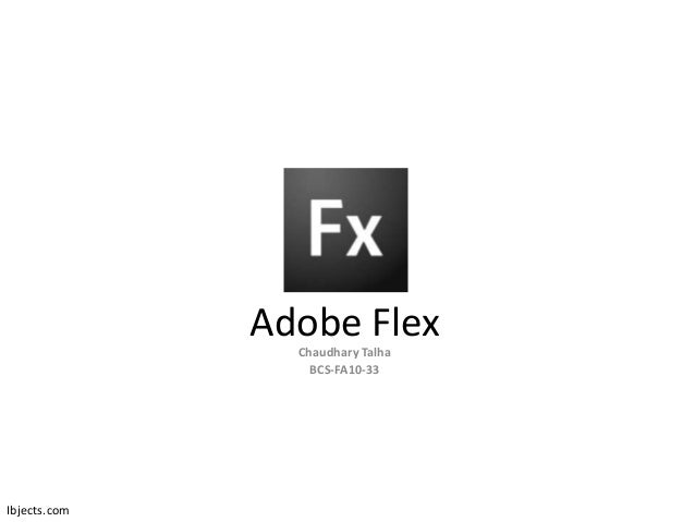 Adobe FlexChaudhary TalhaBCS-FA10-33Ibjects.com