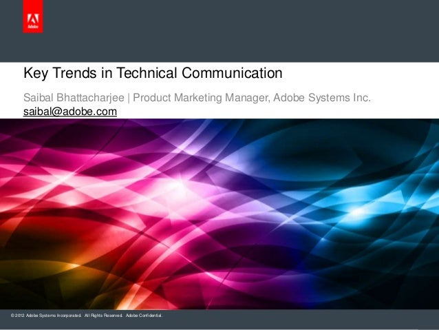 Key Trends in Technical Communication     Saibal Bhattacharjee | Product Marketing Manager, Adobe Systems Inc.     saibal@...