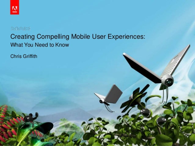 © 2010 Adobe Systems Incorporated. All Rights Reserved. Adobe Confidential. Creating Compelling Mobile User Experiences: W...