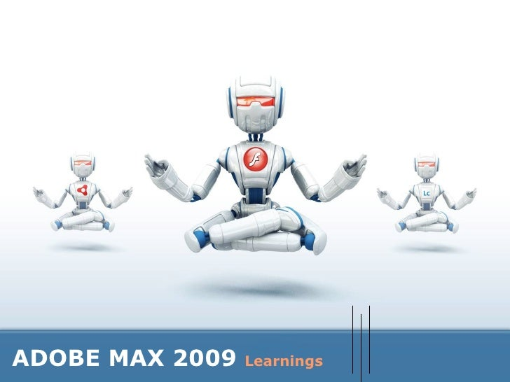 ADOBE MAX 2009  Learnings