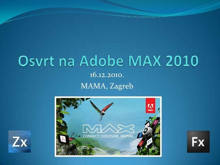 Osvrt na Adobe MAX 2010 16.12.2010. MAMA, Zagreb