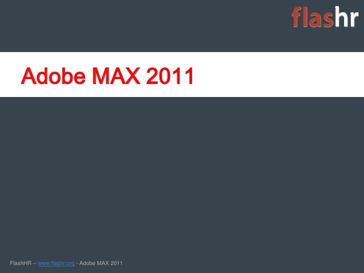 Adobe MAX 2011FlashHR – www.flashr.org - Adobe MAX 2011   1