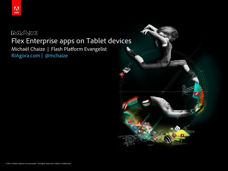 Flex Enterprise apps on Tablet devices      Michaël Chaize | Flash Platform Evangelist      RIAgora.com | @mchaize©2011 Ad...