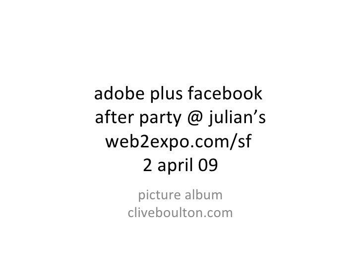 adobe plus facebook  after party @ julian's web2expo.com/sf  2 april 09 picture album cliveboulton.com