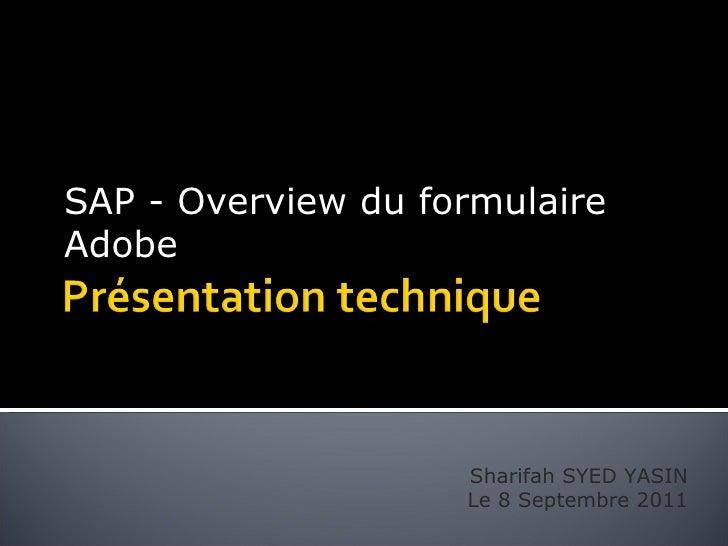 SAP - Overview du formulaireAdobe                    Sharifah SYED YASIN                    Le 8 Septembre 2011