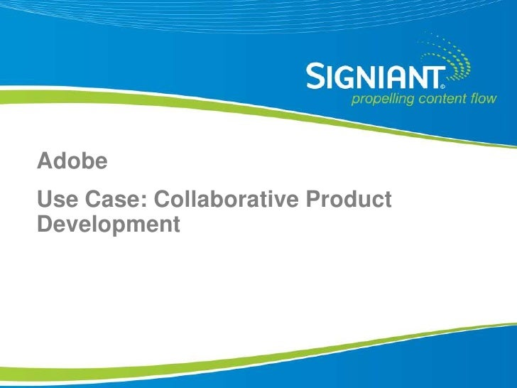 Adobe Use Case: Collaborative Product Development     Proprietary and Confidential
