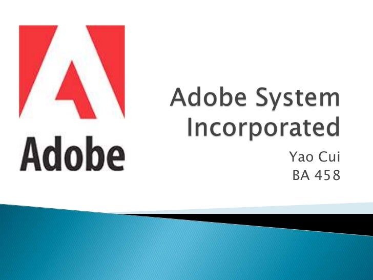 Adobe System Incorporated<br />Yao Cui<br />BA 458<br />