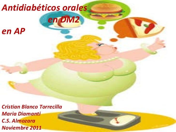 Antidiab éticos orales   en DM2 en AP Cristian Blanco Torrecilla Maria Diamanti C.S. Almozara Noviembre 2011