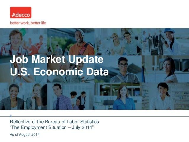 "• Job Market Update U.S. Economic Data Reflective of the Bureau of Labor Statistics ""The Employment Situation – July 2014""..."