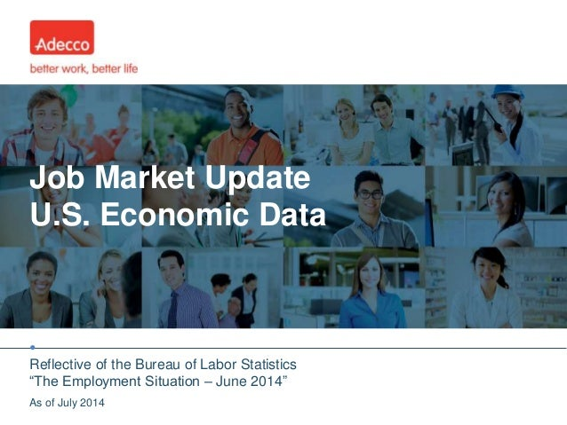 "• Job Market Update U.S. Economic Data Reflective of the Bureau of Labor Statistics ""The Employment Situation – June 2014""..."