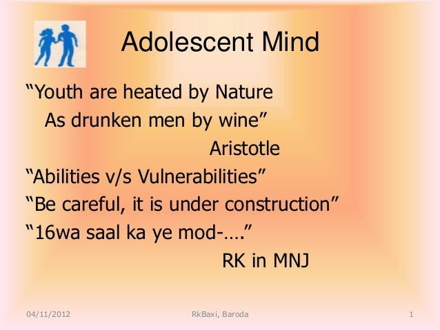 Adolescent Mind―Youth are heated by Nature  As drunken men by wine‖                       Aristotle―Abilities v/s Vulnerab...