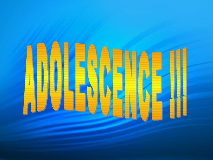 ADOLESCENCE !!!