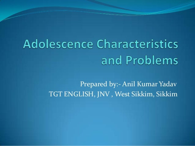 Adolescence characteristics and problems