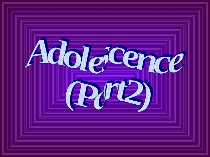 Adolescence (Pt 2)