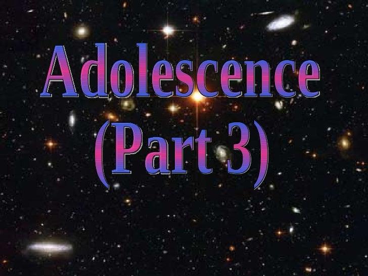 Adolescence (Pt 3)