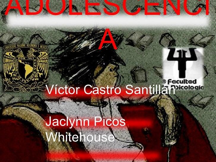 Víctor Castro Santillán Jaclynn Picos Whitehouse Sheila karina Rojas Piedra ADOLESCENCIA