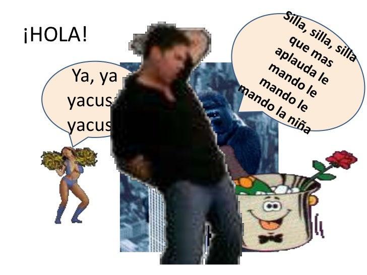 ¡HOLA!     Ya, ya    yacusa    yacusa