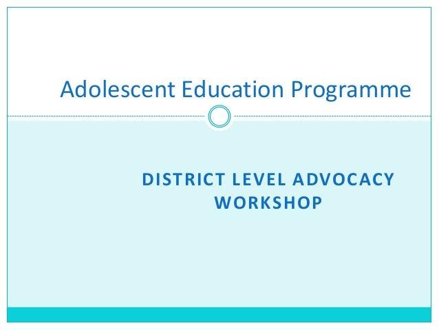DISTRICT LEVEL ADVOCACY WORKSHOP Adolescent Education Programme