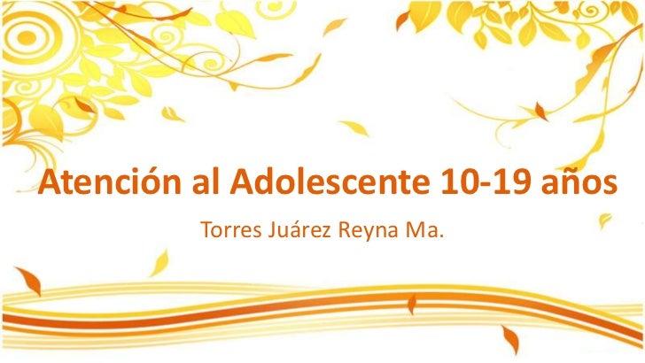 Atención al Adolescente 10-19 años<br />Torres JuárezReyna Ma.<br />