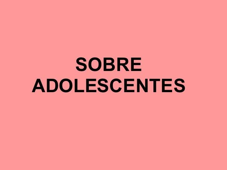 SOBRE ADOLESCENTES