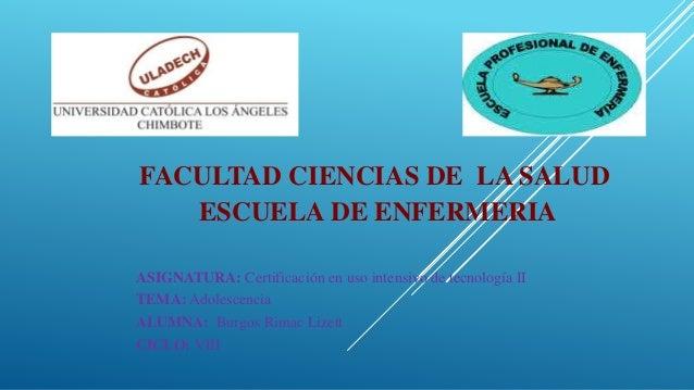 FACULTAD CIENCIAS DE LA SALUD ESCUELA DE ENFERMERIA ASIGNATURA: Certificación en uso intensivo de tecnología II TEMA: Adol...