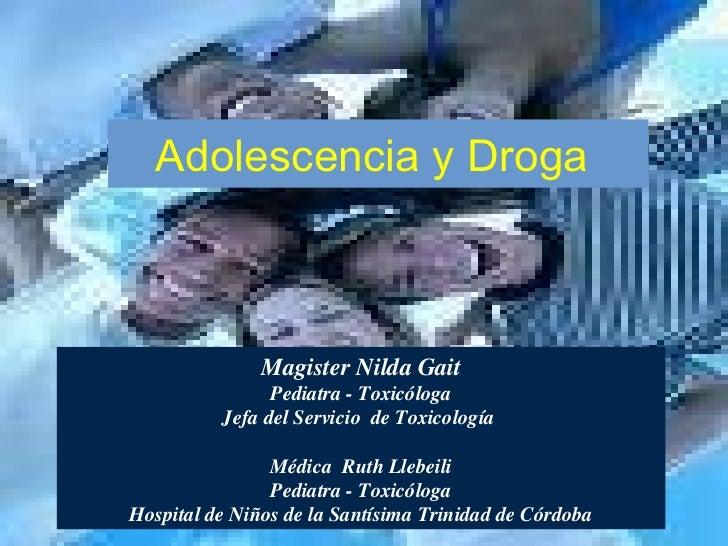 Adolescencia y Droga               Magister Nilda Gait                Pediatra - Toxicóloga          Jefa del Servicio de ...