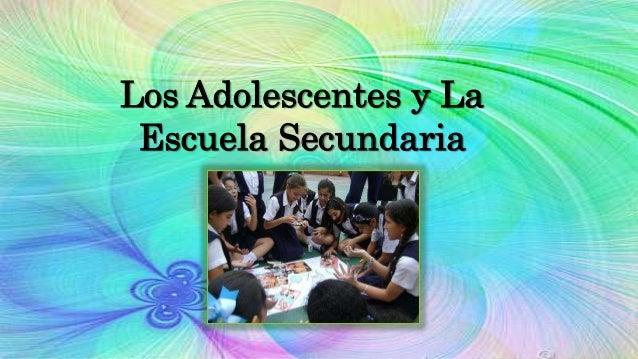 Los Adolescentes y La Escuela Secundaria