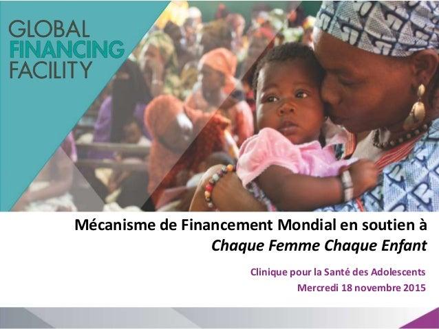 Mécanisme de Financement Mondial en soutien à Chaque Femme Chaque Enfant Clinique pour la Santé des Adolescents Mercredi 1...