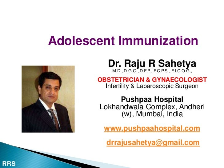 Adolescent Immunization                Dr. Raju R Sahetya                 M.D., D.G.O., D.F.P., F.C.P.S., F.I.C.O.G.,     ...
