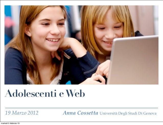 Adolescenti e Web    19 Marzo 2012       Anna Cossetta Università Degli Studi Di Genovamartedì 5 febbraio 13