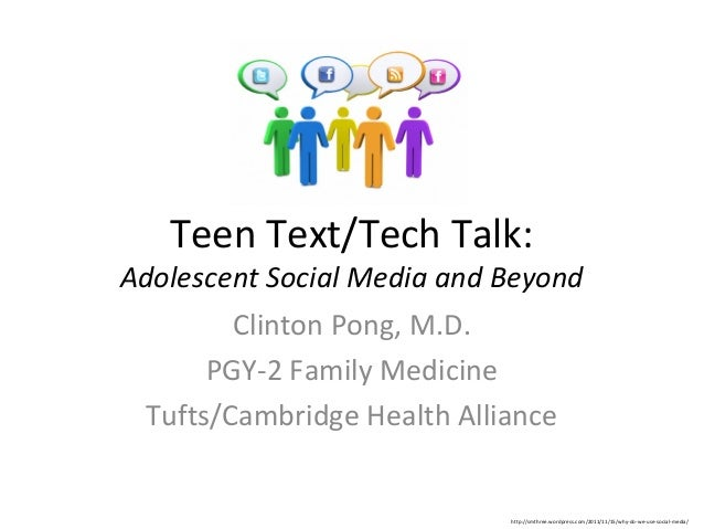 Teen Text/Tech Talk:Adolescent Social Media and Beyond        Clinton Pong, M.D.      PGY-2 Family Medicine Tufts/Cambridg...