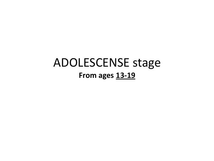 ADOLESCENSE stage    From ages 13-19