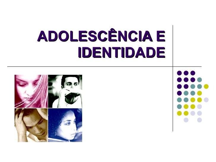 ADOLESCÊNCIA E IDENTIDADE