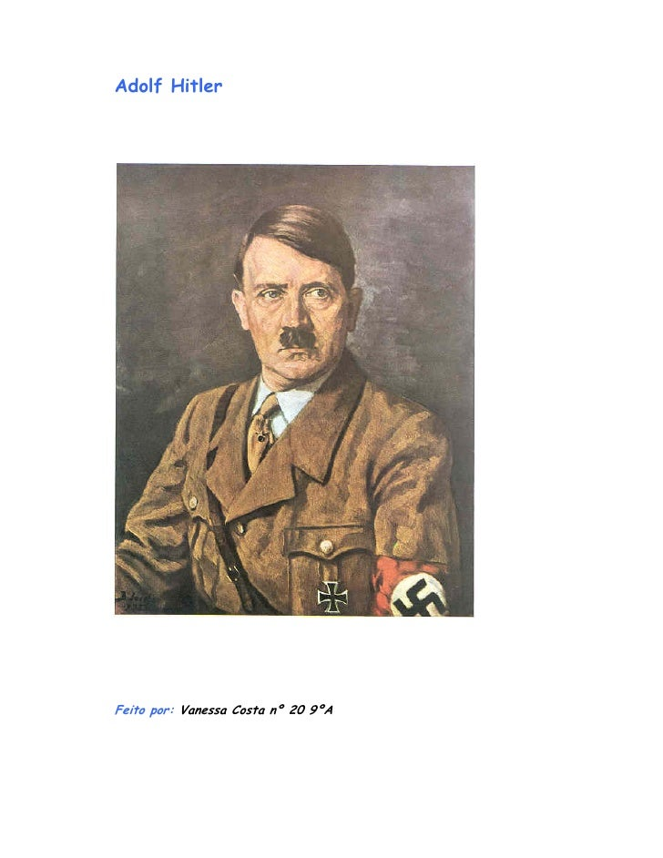 Adolf Hitler     Feito por: Vanessa Costa nº 20 9ºA