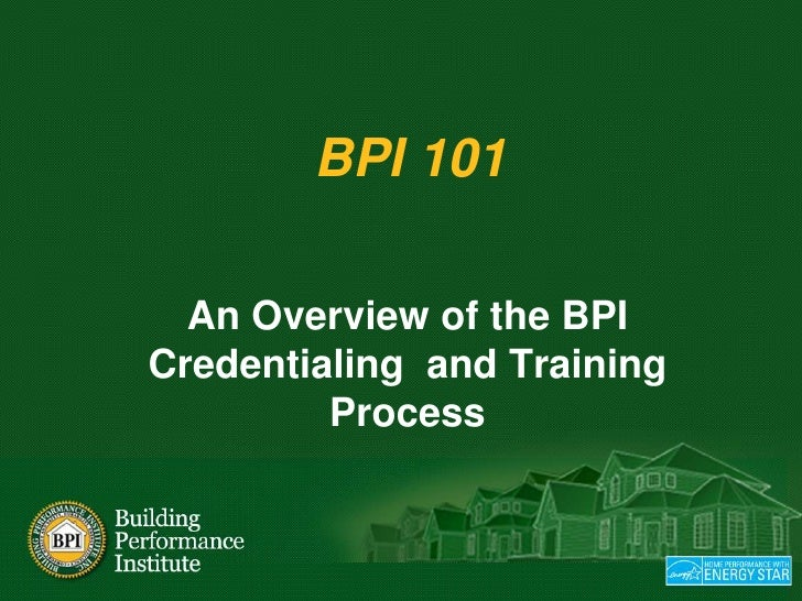 BPI 101<br />An Overview of the BPI Credentialing  and Training Process<br />