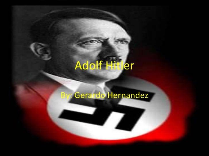 Adolf HitlerBy: Gerardo Hernandez