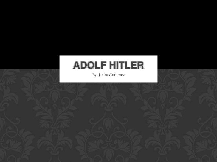 ADOLF HITLER   By: Janira Gutierrez