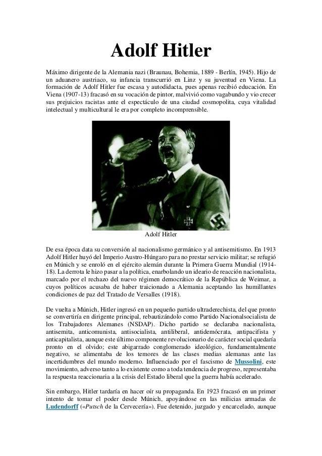 Adolf Hitler Máximo dirigente de la Alemania nazi (Braunau, Bohemia, 1889 - Berlín, 1945). Hijo de un aduanero austriaco, ...