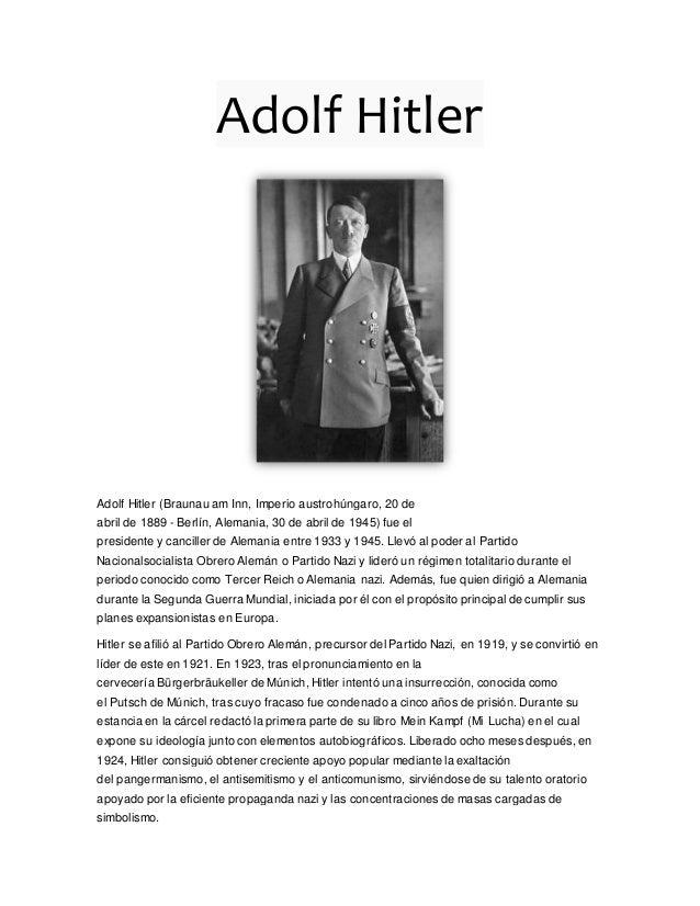 Adolf Hitler Adolf Hitler (Braunau am Inn, Imperio austrohúngaro, 20 de abril de 1889 - Berlín, Alemania, 30 de abril de 1...