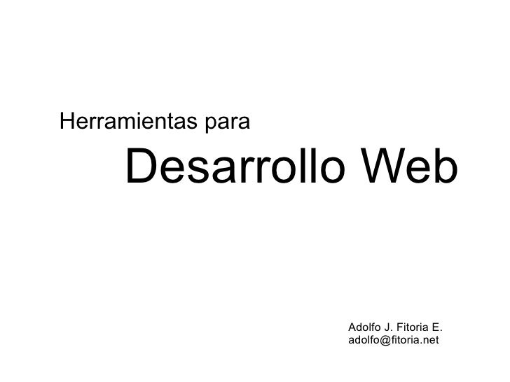 Herramientas para       Desarrollo Web                       Adolfo J. Fitoria E.                     adolfo@fitoria.net