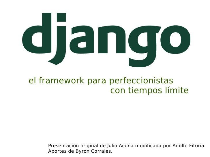 el framework para perfeccionistas                   con tiempos límite         Presentación original de Julio Acuña modifi...
